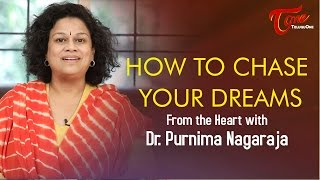 How To Chase Your Dreams From The Heart With Dr  Purnima Nagaraja
