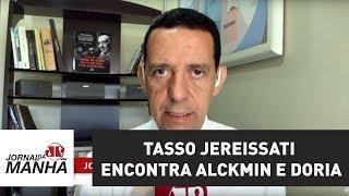 Tasso Jereissati encontra Alckmin e Doria para discutir posição do PSDB no Governo | Jornal da Manhã