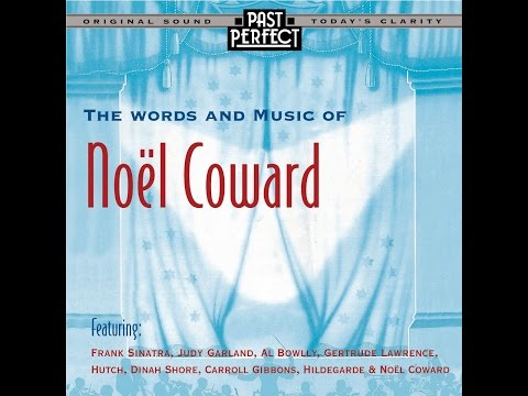Words And Music Of Noel Coward: Songs From The 20s, 30s & 40s Expertly Remastered By Past Perfect