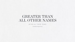 Greater Than All Other Names (Instrumental) // After All These Years // Brian & Jenn Johnson