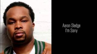 Watch Aaron Sledge Im Sorry video