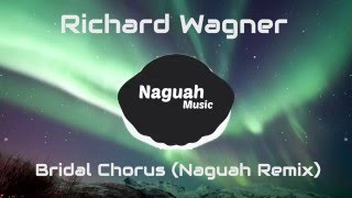 Richard Wagner - Bridal Chorus (Naguah Remix)