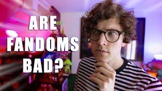 ARE FANDOMS BAD?