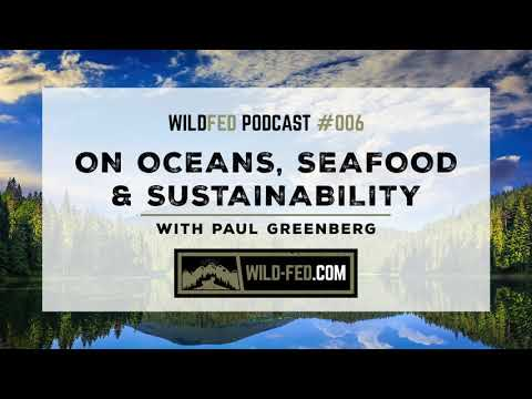 On Oceans, Seafood & Sustainability With Paul Greenberg — WildFed Podcast #006