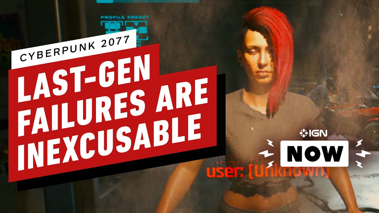 Why Cyberpunk 2077 Should Not Get a Pass On Last Gen's Failures - IGN Now