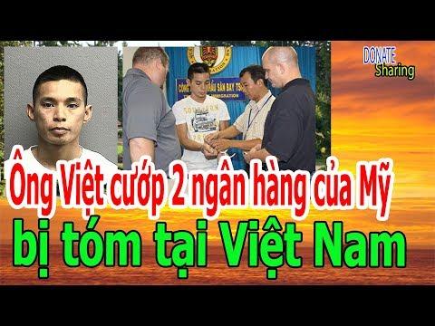 Ông Việt c,ư,ớ,p 2 ng,â,n h,à,ng c,ủ,a M,ỹ b,ị t,ó,m t,ạ,i Việt Nam