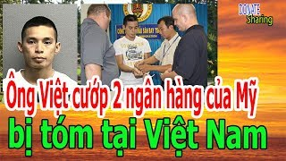 Ông Việt c,ư,ớ,p 2 ng,â,n h,à,ng c,ủ,a M,ỹ b,ị t,ó,m t,ạ,i Việt Nam - Donate Sharing