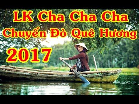 Liên Khúc Cha Cha Cha Hay nhất 2017 || Chuyến Đò Quê Hương || karaoke Full beat || Hình ảnh full hd