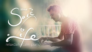 How To Save a Life [peaceful piano music for study, work, relaxation, soothing, me time]