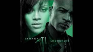 Live Your Life -T.I. feat. Rihanna (w/ Lyrics)