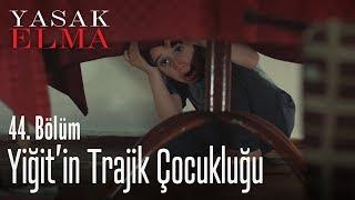 Yiğit'in trajik çocukluğu - Yasak Elma 44. Bölüm