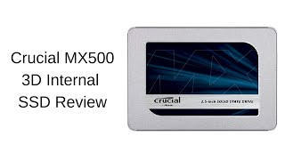 Crucial MX500 3D NAND SATA 2.5 Inch Internal SSD Review