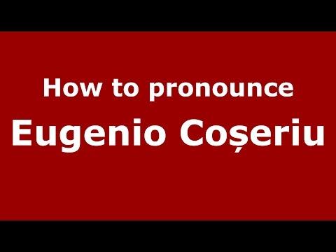 How to pronounce Eugenio Coșeriu (Romanian/Romania) - PronounceNames.com