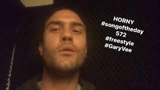 HORNY #songoftheday 572 #freestyle #GaryVee