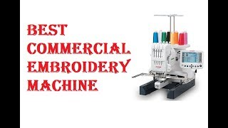 Best Commercial Embroidery Machine 2018