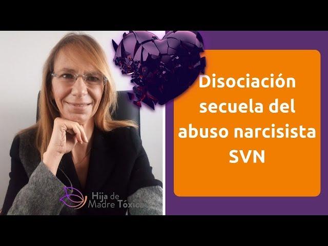 Disociación. Secuela del abuso narcisista , parte del sindrome de la víctima narcisista