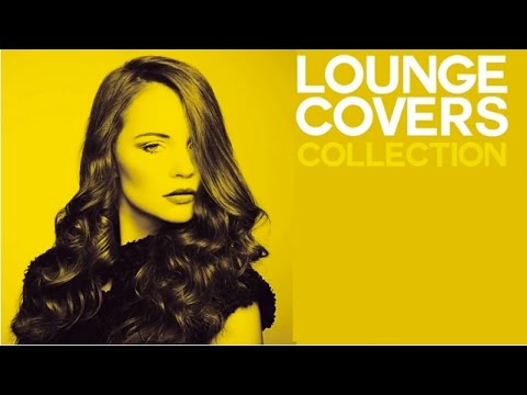 Top Lounge and Chillout - Covers Remakes of Pop Songs