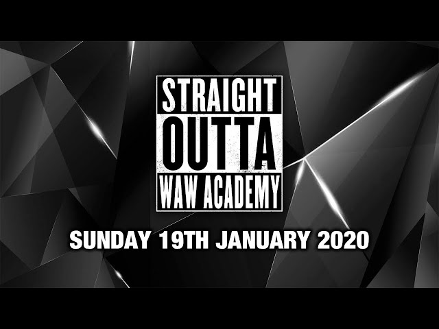 Straight Outta WAW Academy 19/01/20