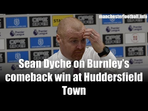 Sean Dyche on Burnley's comeback win at Huddersfield Town #htafc #hudbur #burnley #premierleague