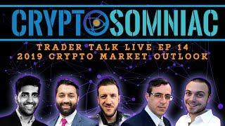 Trader Talk Live Ep 14- 2019 Crypto Market Outlook | Bitcoin Bottom Predictions |  Crypto News