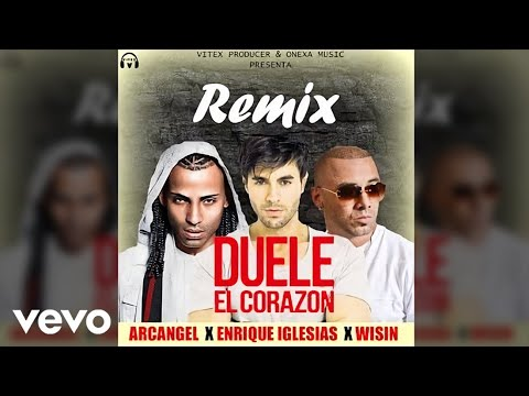 Wisin, Arcangel – Duele El Corazón ft. Enrique Iglesias (Exclusive Version)