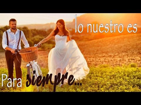 Canciones de Amor - Lo Nuestro es para Siempre - Baladas Románticas- Dedica una Canción