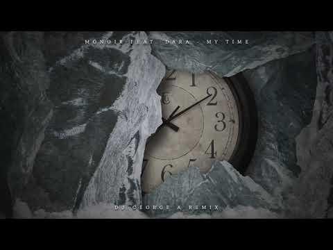 MONOIR feat.  DARA - My Time (Dj George A Remix)