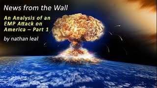 News from the Wall – An Analysis of an EMP Attack on America – Part 1 Nathan Leal