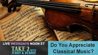 Take 2 with Jerry & Debbie - 2/22/17 - Classical Music