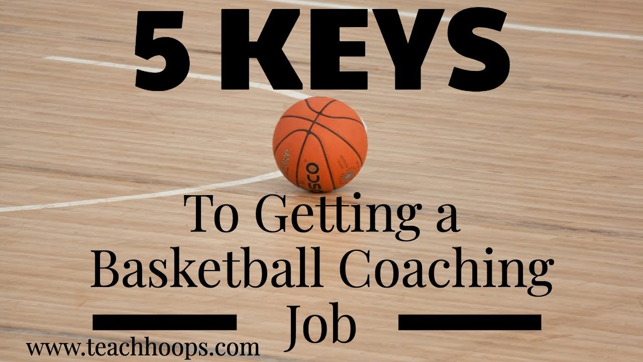 5 Keys To Getting A Basketball Coaching Job And Interview Youtube