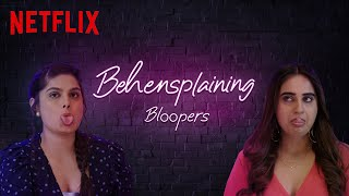 Behensplaining | FUNNIEST Bloopers & BTS ft. Srishti Dixit & Kusha Kapila | Netflix India