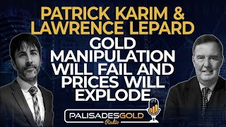 Patrick Karim & Lawrence Lepard: Gold Manipulation Will Fail and Prices Will Explode