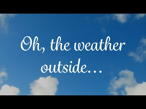 Oh, the weather outside...