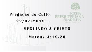 pregação 22/07/2018 (Seguindo a Cristo)