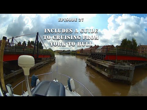 Episode 27, A guide to cruising down the tidal Ouse and the Humber to Hull.
