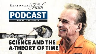 Science and the A-Theory of Time   Reasonable Faith Video Podcast