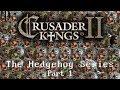 Crusader Kings 2- The Hedgehog Series (Part 1)