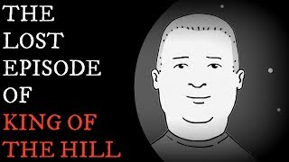 "The Lost Episode of ""King of The Hill"" / Creepypasta"