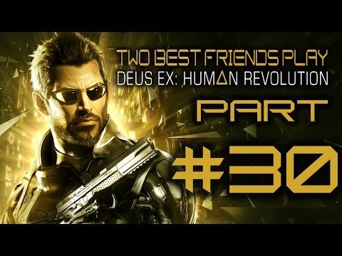 Two Best Friends Play Deus Ex Human Revolution (Part 30)