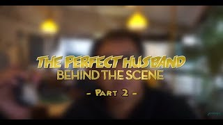 BEHIND THE SCENE - THE PERFECT HUSBAND part 2