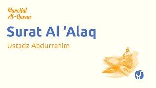 Murottal Alquran Surat Al Alaq dan Artinya- Bacaan Al Quran Merdu Ustadz Abdurrohim