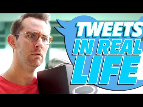 Tweets IN REAL LIFE 2