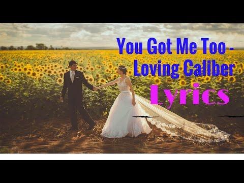 You Got Me Too - Loving Caliber[2010s Pop Music] Lyrics & Cover