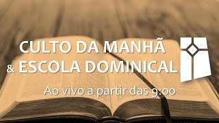 Culto da Manhã & Escola Dominical (17/10/2021)
