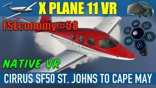X Plane 11 Native VR FSEconomy #58 Cirrus SF50 St. Johns To Cape May Oculus Rift