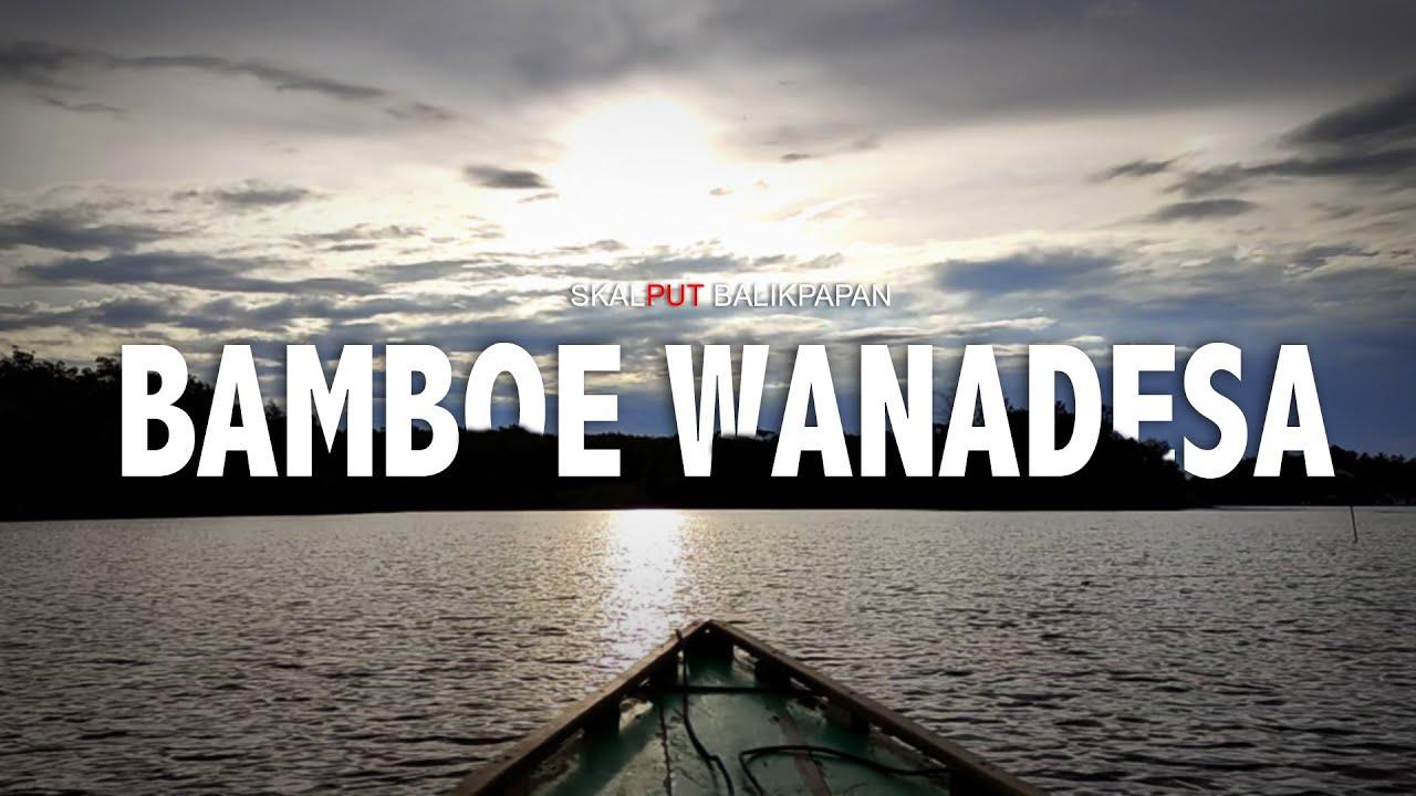 WISATA BAMBOE WANADESA