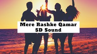 MERE RASHKE QAMAR 5D Sound   5D Sound Experience   Ultimate 5D Sound Experience