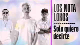 Los Nota Lokos - Solo quiero decirte [ Official Audio 2017 ]