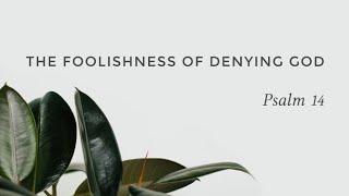 The Foolishness of Denying God