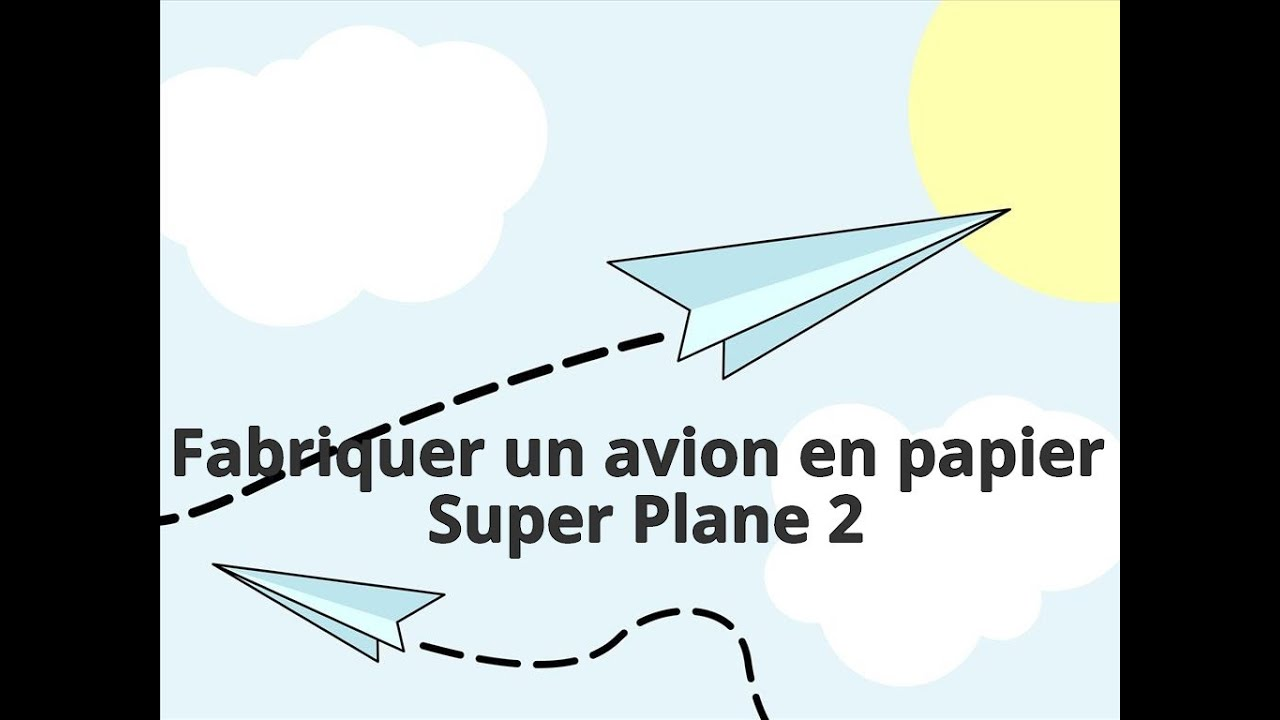 comment fabriquer un avion en papier super plane 2 youtube. Black Bedroom Furniture Sets. Home Design Ideas